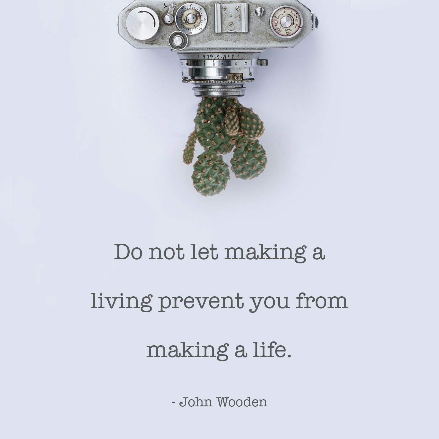 about life graduation quote: do not let making a living prevent you from making a life - John Wooden
