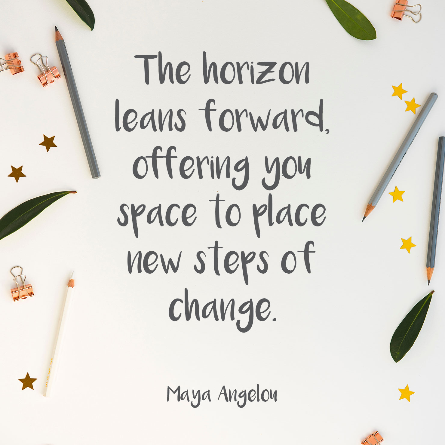 for daughter graduation quote: the horizon leans forward offering you space to place new steps of change - Maya Angelou