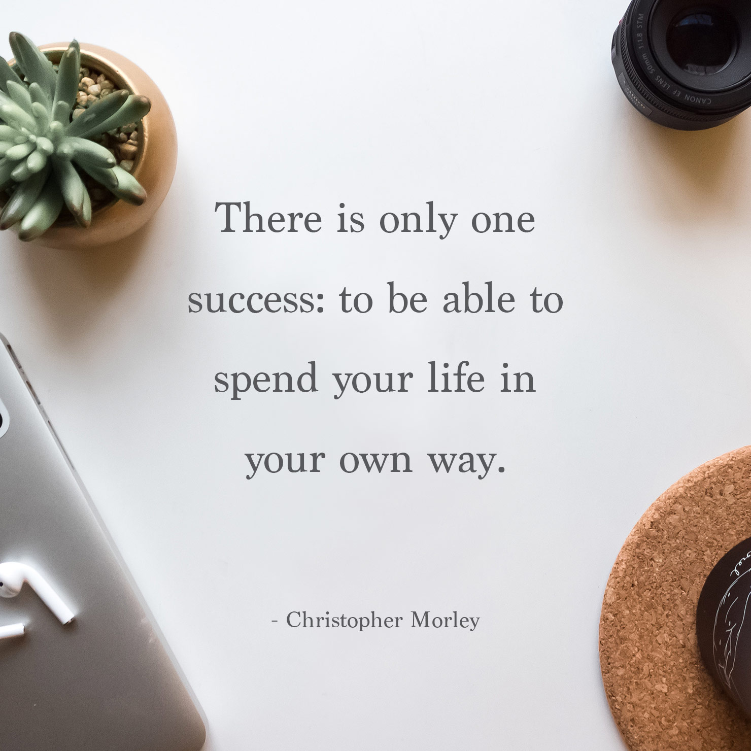 for son graduation quote: there is only one success; to be able to spend your life in your own way - Christopher Morley