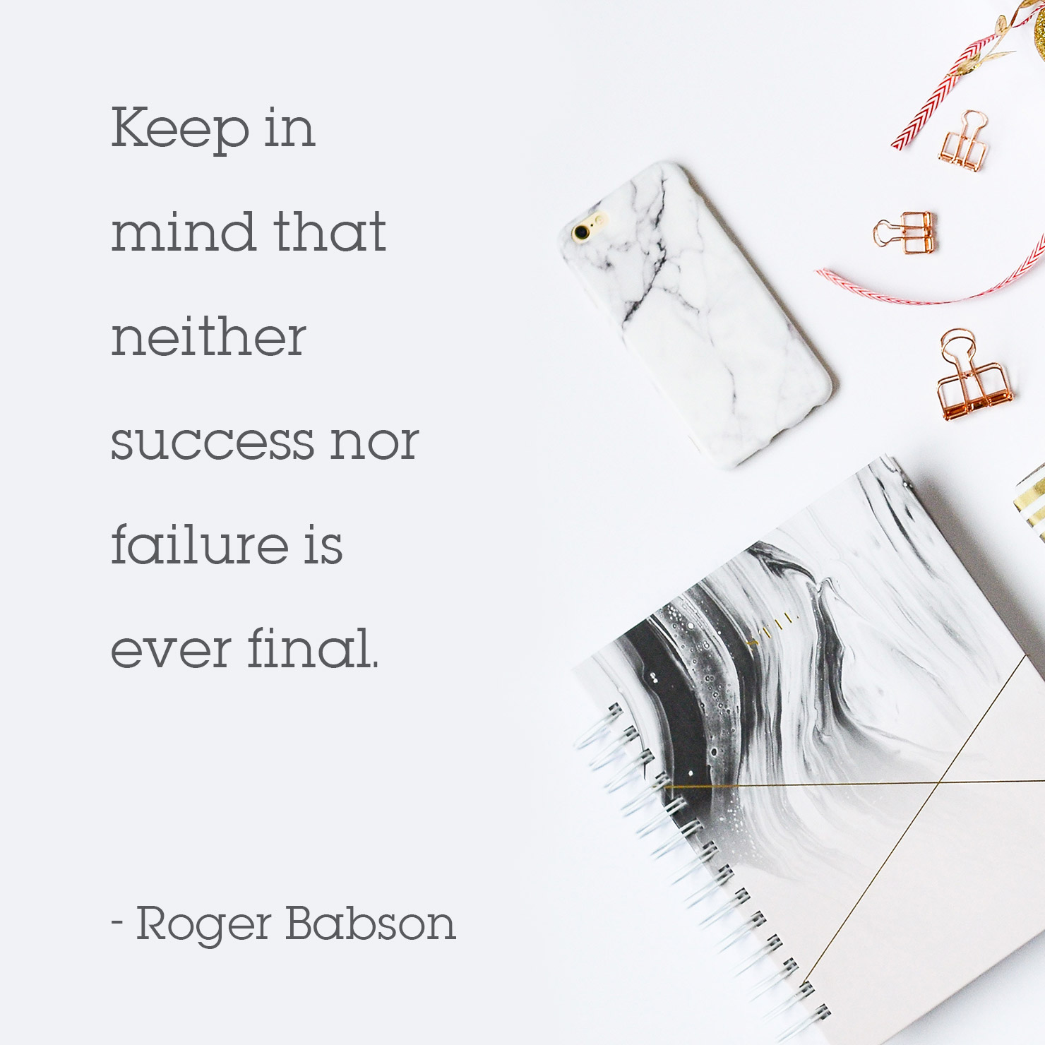 wisdom graduation quote: keep in mind that neither success nor failure is ever final - Roger Babson