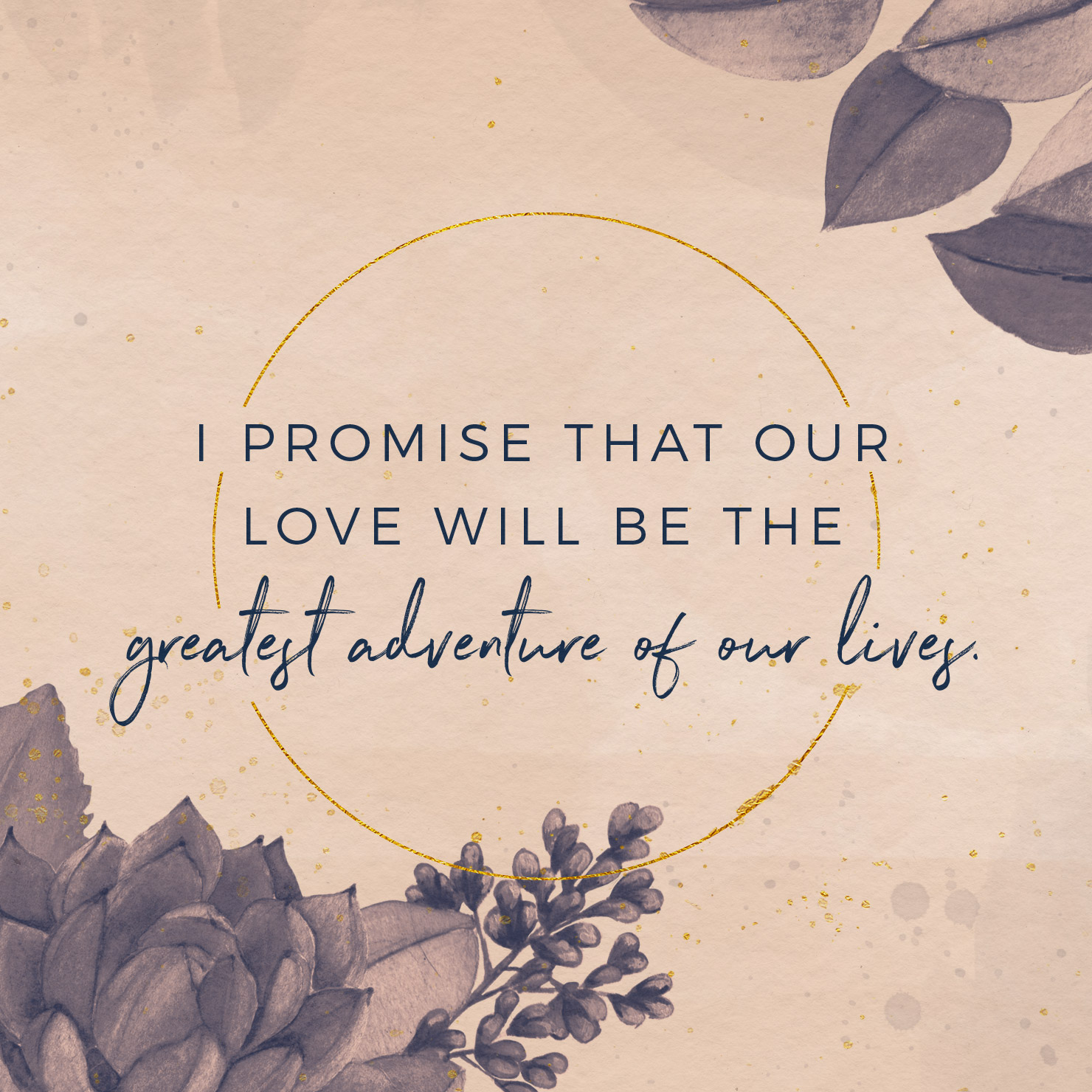 I promise that our love will be the greatest adventure of our lives.