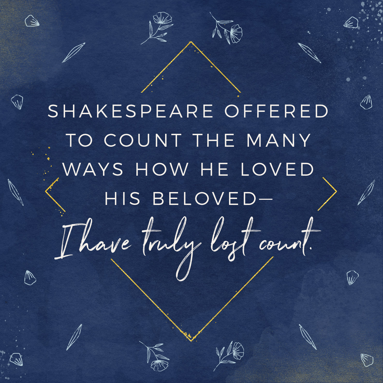 Shakespeare offered to count the many ways how he loved his beloved—I have truly lost count.