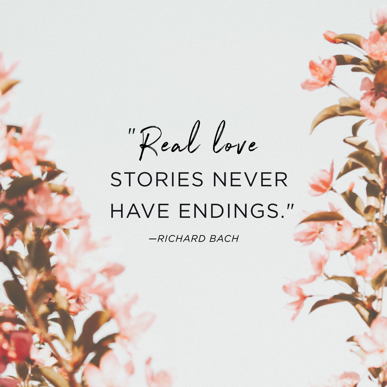 Quote above background image: Real love stories never have endings. - Richard Bach