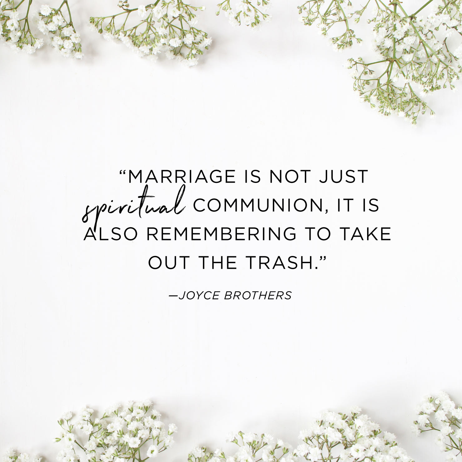 Quote above background image: Marriage is not just spiritual communion, it is also remembering to take out the trash. - Joyce Brothers