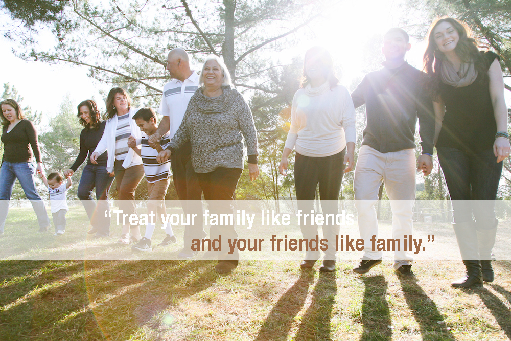 treat your friends like family and family like friends quote