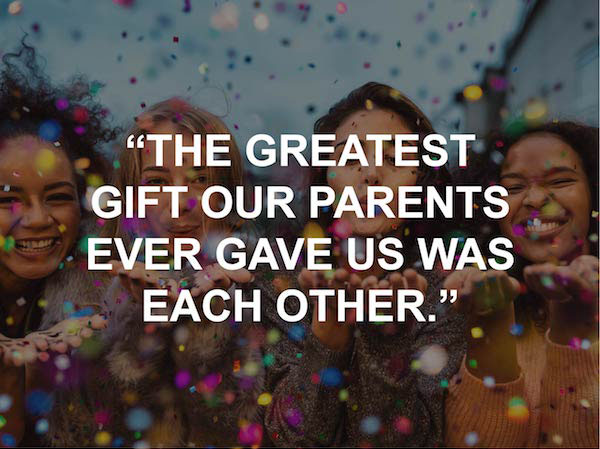 """""""The Greatest Gift our parents ever gave us was each other."""" national sister day quote"""