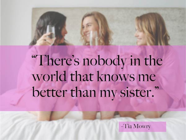 """""""There's nobody in the world that knows me better than my sister."""""""