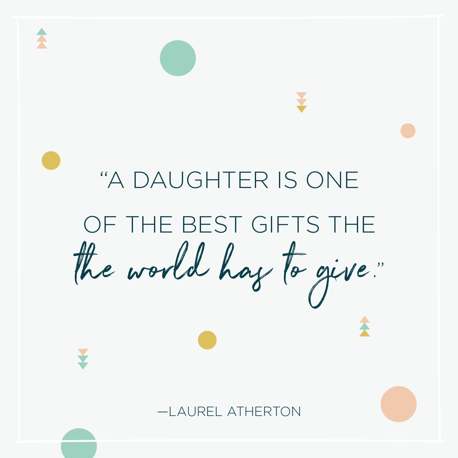 Quote above background image: 'A daughter is one of the best gifts this world has to give. - Laurel Atherton '