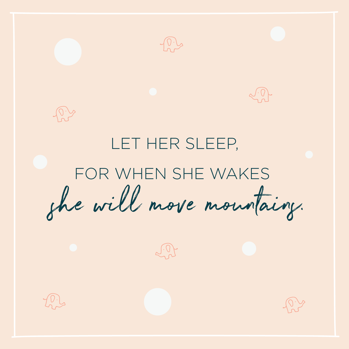 Quote above background image: 'Let her sleep, for when she wakes she will move mountains. '